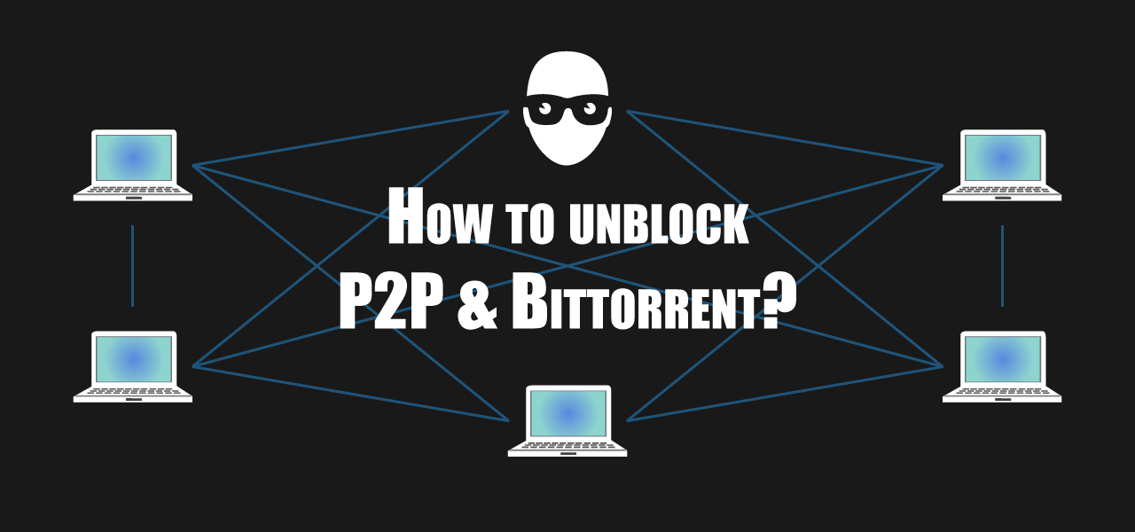 How to bypass P2P block? Use a P2P VPN to bypass torrent block!