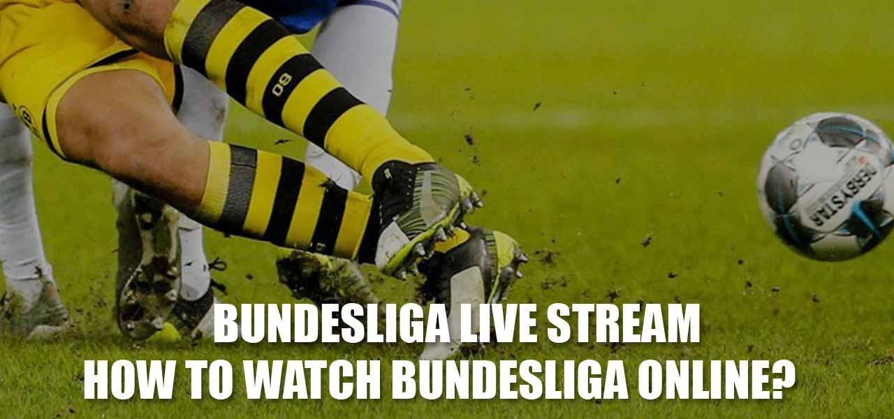 Bundesliga live stream - How to watch Bundesliga games online? See Tips