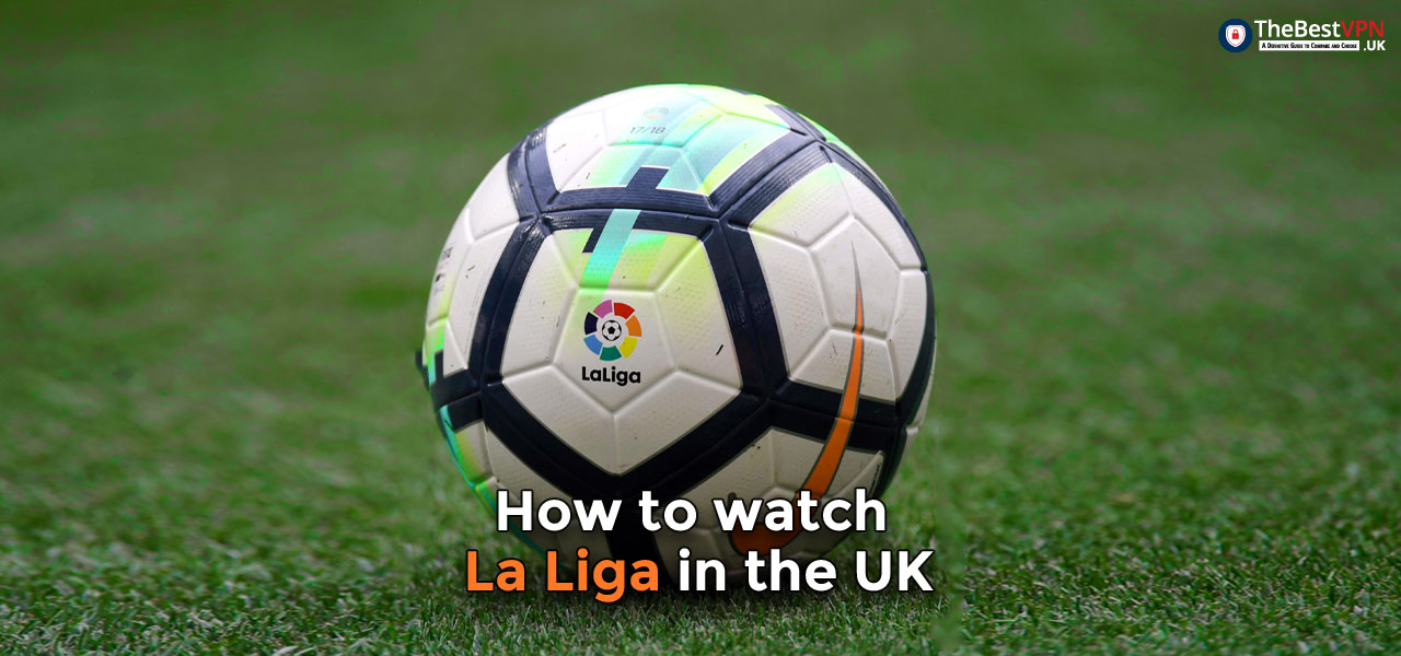 How to watch La Liga live stream in the UK
