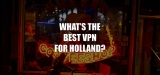 You are not safe in the Netherlands without a VPN Holland!