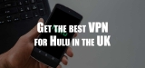 Best VPN for Hulu – The 5 Best VPNs to Get in the UK