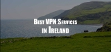 Irish VPN: Get the Best Way to Stay Protected Online