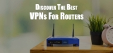 The Best VPN for Router 2019: Routers that Go Perfectly With Your VPN