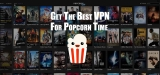 Get the Best VPN for Popcorn Time – how to get a free VPN for streaming