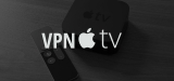Setup VPN on Apple TV: What's the best VPN for Apple TV?