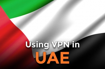 Using a VPN in the UAE? Here's What You Need to Know