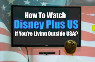 How To Watch Disney Plus US If You're Living Outside USA?